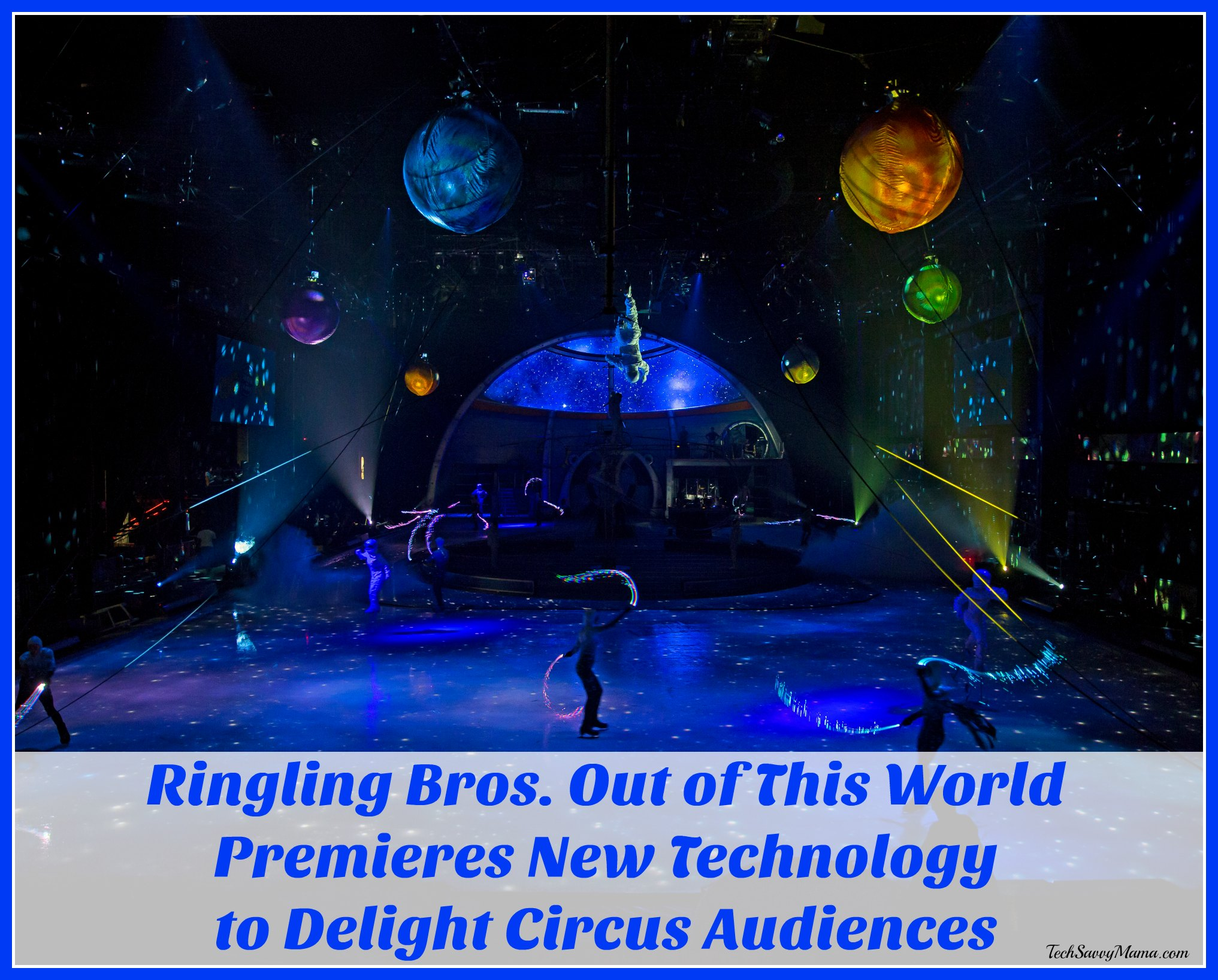 Ringling-Bros.-Out-of-This-World-Premieres-New-Technology-to-Delight-Circus-Audiences